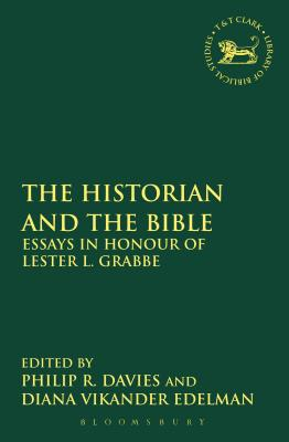 The Historian and the Bible: Essays in Honour of Lester L. Grabbe - Davies, Philip R (Editor), and Edelman, Diana Vikander (Editor), and Mein, Andrew (Editor)