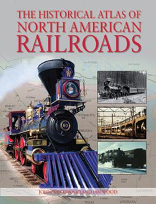The Historical Atlas of North American Railroads - Westwood, John, and Wood, Ian