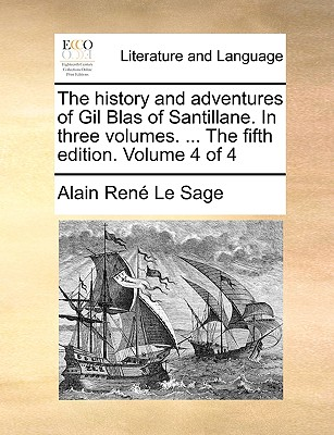 The History and Adventures of Gil Blas of Santillane. in Three Volumes. ... the Fifth Edition. Volume 4 of 4 - Le Sage, Alain Rene