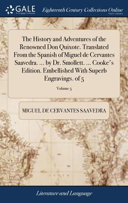 The History and Adventures of the Renowned Don Quixote. Translated from the Spanish of Miguel de Cervantes Saavedra. ... by Dr. Smollett. ... Cooke's Edition. Embellished with Superb Engravings. of 5; Volume 5 - Cervantes Saavedra, Miguel De