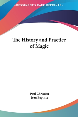 The history and practice of magic - Christian, Paul