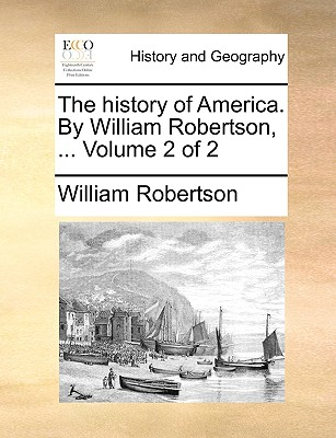 The History of America. by William Robertson, ... Volume 2 of 2 - Robertson, William