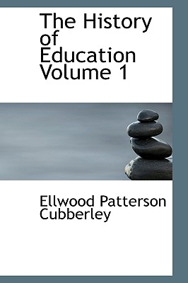 The History of Education Volume 1 - Cubberley, Ellwood Patterson