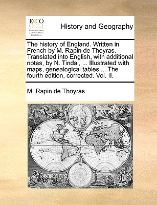 The History of England. Written in French by M. Rapin de Thoyras. Translated Into English, with Additional Notes, by N. Tindal, ... Illustrated with Maps, Genealogical Tables ... the Fourth Edition, Corrected. Vol. II. - Rapin De Thoyras, M