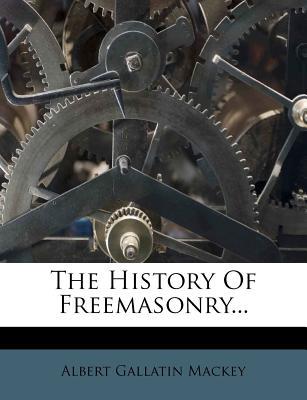 The History of Freemasonry... - Mackey, Albert Gallatin