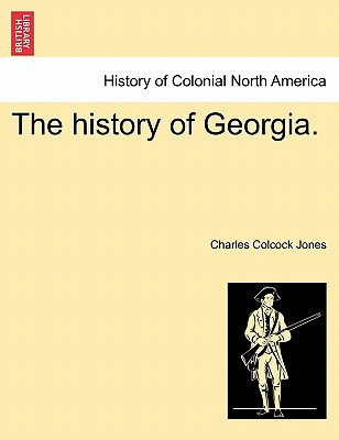 The History of Georgia. - Jones, Charles Colcock
