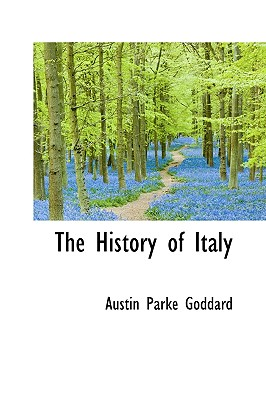 The History of Italy - Goddard, Austin Parke