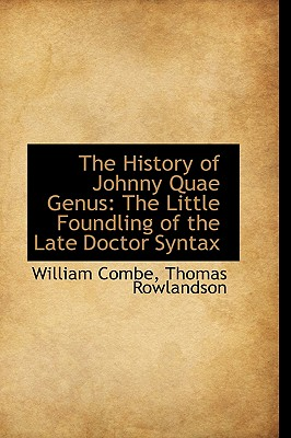 The History of Johnny Quae Genus: The Little Foundling of the Late Doctor Syntax - Combe, William