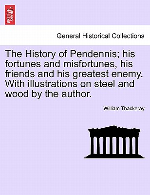 The History of Pendennis; His Fortunes and Misfortunes, His Friends and His Greatest Enemy. with Illustrations on Steel and Wood by the Author. - Thackeray, William Makepeace