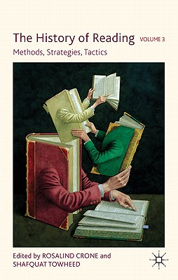 The History of Reading, Volume 3: Methods, Strategies, Tactics - Crone, R. (Editor), and Towheed, S. (Editor)