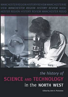The History of Science and Technology in the North West - Pickstone, John V. (Editor)
