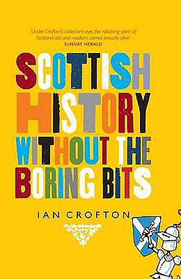 The History of Scotland Without the Boring Bits - Crofton, Ian