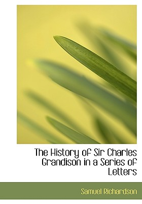 The History of Sir Charles Grandison in a Series of Letters - Richardson, Samuel