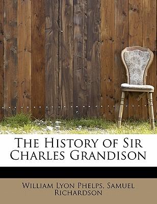 The History of Sir Charles Grandison - Phelps, William Lyon, and Richardson, Samuel