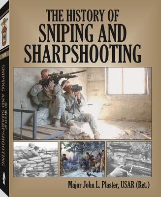 The History of Sniping and Sharpshooting - Plaster, John
