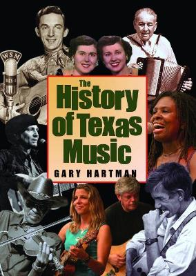 The History of Texas Music - Hartman, Gary, Dr.
