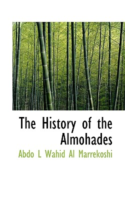 The History of the Almohades - Al Marrekoshi, Abdo L Wahid