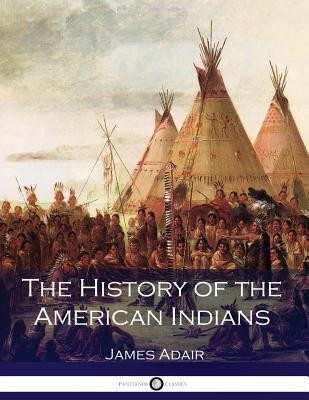 The History of the American Indians - Adair, James