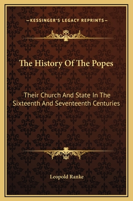 The History of the Popes: Their Church and State in the Sixteenth and Seventeenth Centuries - Ranke, Leopold Von