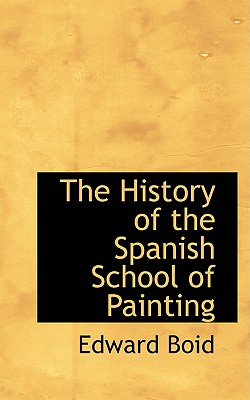 The History of the Spanish School of Painting - Boid, Edward