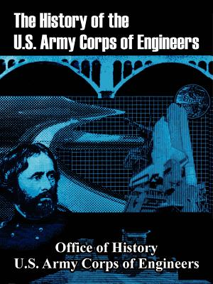 The History of the U.S. Army Corps of Engineers - Office of History, and U S Army Corps of Engineers