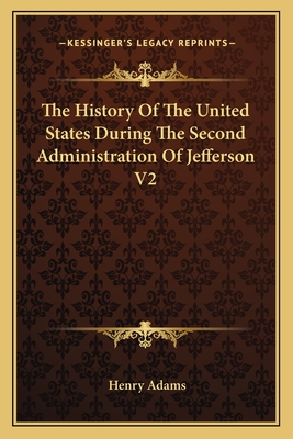 The History of the United States During the Second Administration of Jefferson V2 - Adams, Henry