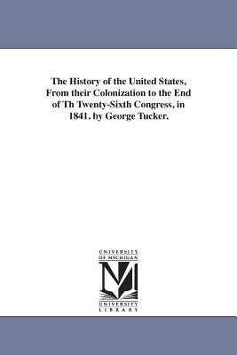 The History of the United States, From their Colonization to the End of Th Twenty-Sixth Congress, in 1841. by George Tucker. - Tucker, George