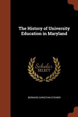 The History of University Education in Maryland - Steiner, Bernard Christian