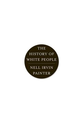 The History of White People - Painter, Nell Irvin