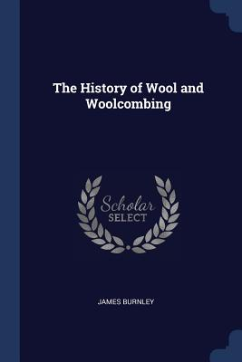 The History of Wool and Woolcombing - Burnley, James