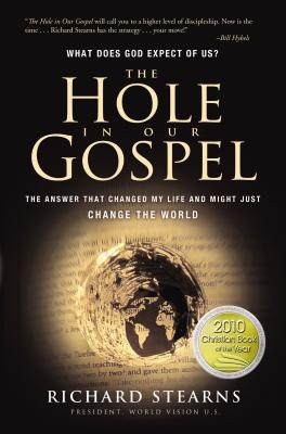The Hole in Our Gospel: What Does God Expect of Us? the Answer That Changed My Life and Might Just Change the World - Stearns, Richard