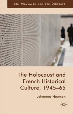 The Holocaust and French Historical Culture, 1945-65 - Heuman, Johannes
