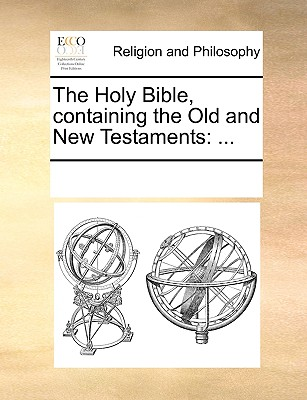 The Holy Bible, Containing the Old and New Testaments: ... - Multiple Contributors, See Notes