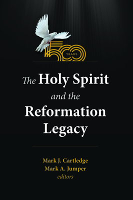 The Holy Spirit and the Reformation Legacy - Cartledge, Mark J (Editor), and Jumper, Mark A (Editor)
