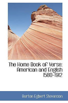 The Home Book of Verse: American and English 1580-1912 - Stevenson, Burton Egbert
