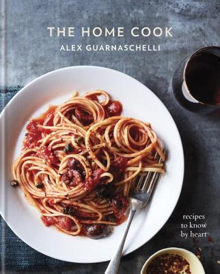 The Home Cook: Recipes to Know by Heart - Guarnaschelli, Alex