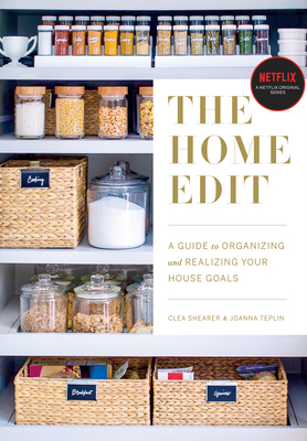 The Home Edit: A Guide to Organizing and Realizing Your House Goals (Includes Refrigerator Labels) - Shearer, Clea, and Teplin, Joanna