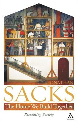 The Home We Build Together: Recreating Society - Sacks, Jonathan, Rabbi