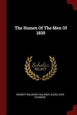 The Homes of the Men of 1830 - Faulkner, Herbert Waldron
