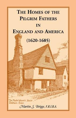 The Homes of the Pilgrim Fathers in England and America (1620-1685) - Briggs, Martin S