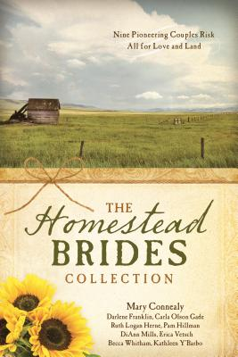 The Homestead Brides Collection: 9 Pioneering Couples Risk All for Love and Land - Connealy, Mary, and Mills, DiAnn, and Vetsch, Erica