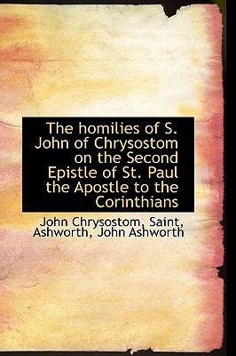 The Homilies of S. John of Chrysostom on the Second Epistle of St. Paul the Apostle to the Corinthia - Saint John Chrysostom