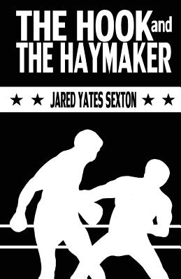 The Hook and The Haymaker - Sexton, Jared Yates