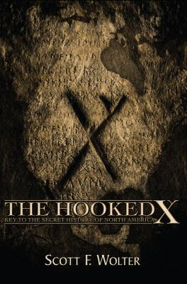 The Hooked X: Key to the Secret History of North America - Wolter, Scott F