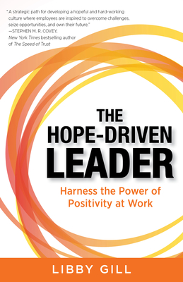 The Hope-Driven Leader: Harness the Power of Positivity at Work - Gill, Libby