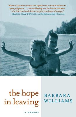 The Hope in Leaving: A Memoir - Williams, Barbara