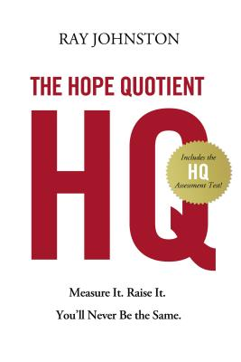 The Hope Quotient: Measure It. Raise It. You'll Never Be the Same. - Johnston, Ray