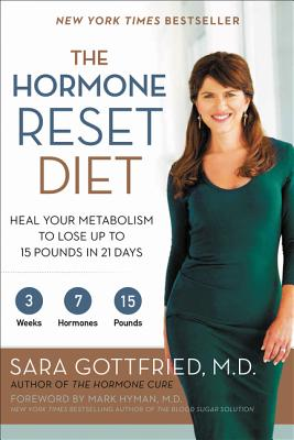 The Hormone Reset Diet: Heal Your Metabolism to Lose Up to 15 Pounds in 21 Days - Gottfried, Sara, Dr., MD