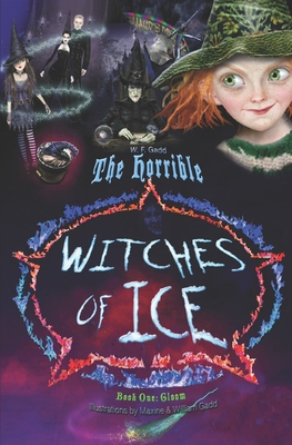 The Horrible Witches of Ice Book One: Gloom - Gadd, William F