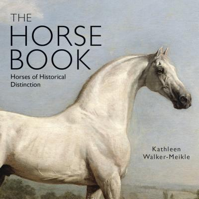 The Horse Book: Horses of Historical Distinction - Walker-Meikle, Kathleen